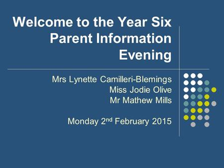 Welcome to the Year Six Parent Information Evening