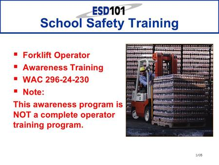 1/05 School Safety Training  Forklift Operator  Awareness Training  WAC 296-24-230  Note: This awareness program is NOT a complete operator training.