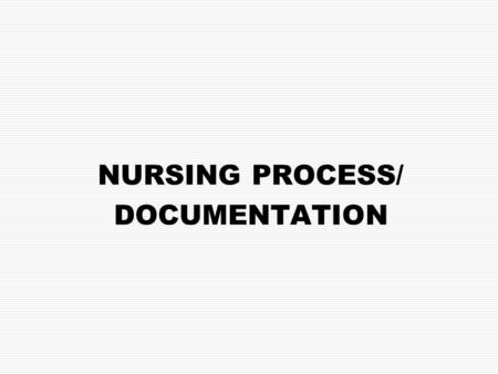 NURSING PROCESS/ DOCUMENTATION. THE NURSING PROCESS Includes 5 steps: 1.Assessment 2.Diagnosis 3.Planning and outcome identification 4.Implementation.
