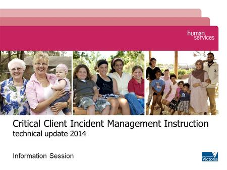 Critical Client Incident Management Instruction technical update 2014 Information Session.