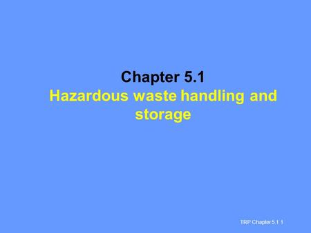 TRP Chapter 5.1 1 Chapter 5.1 Hazardous waste handling and storage.
