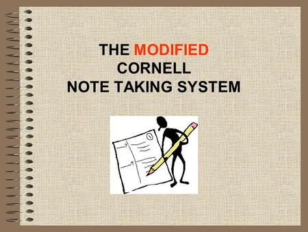 THE MODIFIED CORNELL NOTE TAKING SYSTEM. Instructors usually give clues to what is important to take down. Some of the more common clues are: A.Material.