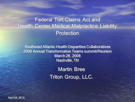 April 29, 2015April 29, 2015April 29, 2015 Federal Tort Claims Act and Health Center Medical Malpractice Liability Protection Southeast Atlantic Health.