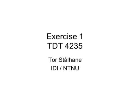"Exercise 1 TDT 4235 Tor Stålhane IDI / NTNU. Intro The strength of ISO9001 and many other standards is that they focus on ""What shall be done"" and leave."