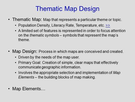 Thematic Map Design Thematic Map: Map that represents a particular theme or topic. Population Density, Literacy Rate, Temperature, etc. >>>> A limited.