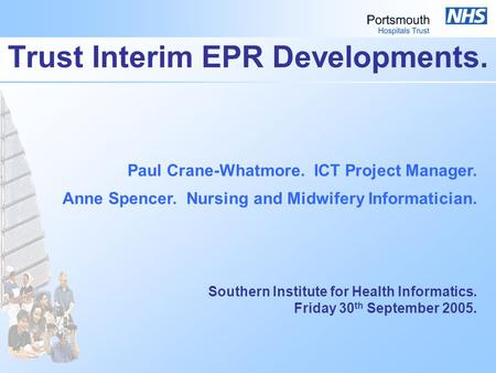 Trust Interim EPR Developments. Paul Crane-Whatmore. ICT Project Manager. Anne Spencer. Nursing and Midwifery Informatician. Southern Institute for Health.