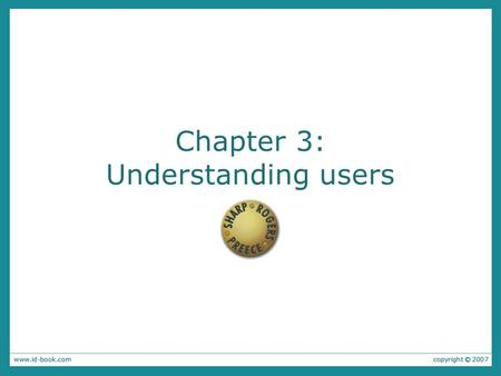 Chapter 3: Understanding users. What goes on in the mind?
