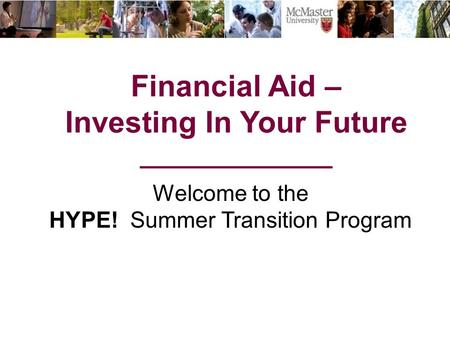 Financial Aid – Investing In Your Future ______________ Welcome to the HYPE! Summer Transition Program.