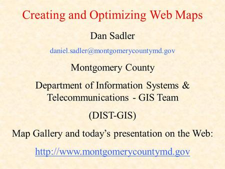 Dan Sadler Montgomery County Department of Information Systems & Telecommunications - GIS Team (DIST-GIS) Map Gallery.