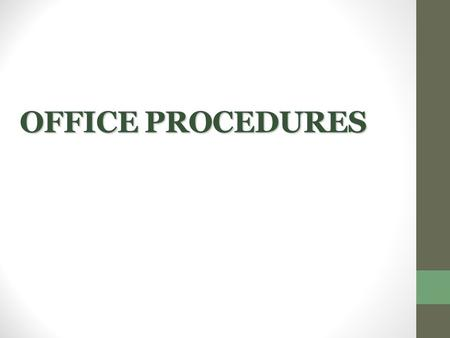 "OFFICE PROCEDURES. The word OFFICE, from the Latin word, officium, derived from opus which refers to "" work "" or "" service "" and facere meaning to do."