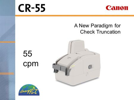 A New Paradigm for Check Truncation 55 cpm. Product Overview Compact Countertop Design Fast, Double-sided Scanning Ultra-reliable Feeding Superior Image.
