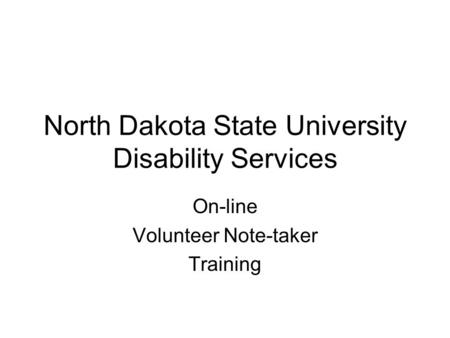 North Dakota State University Disability Services On-line Volunteer Note-taker Training.