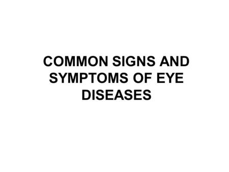 COMMON SIGNS AND SYMPTOMS OF EYE DISEASES