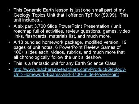 This Dynamic Earth lesson is just one small part of my Geology Topics Unit that I offer on TpT for ($9.99). This unit includes… A six part 3,700 Slide.