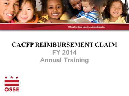 CACFP REIMBURSEMENT CLAIM FY 2014 Annual Training.