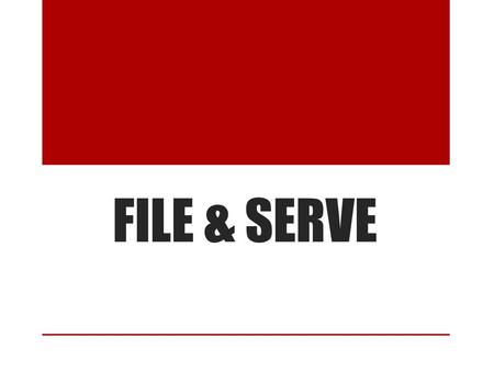 FILE & SERVE. WELCOME Civil Initial Filings Statewide October 22, 2014.