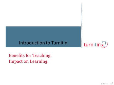 [ 1 ]Confidential Benefits for Teaching. Impact on Learning. Introduction to Turnitin 1.