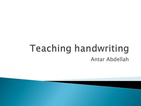 Antar Abdellah.  Recognizing advantages of legible handwriting  Identifying basic criteria for legible handwriting  Involving Ss in handwriting activities.