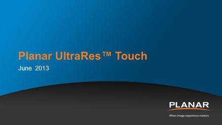 "Planar UltraRes™ Touch June 2013. Planar UltraRes™ 4K Displays Ultra HD for Professional Applications Confidential | Planar Systems 2  84"" diagonal,"