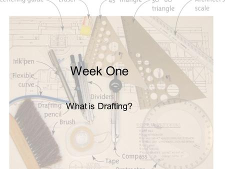 Week One What is Drafting?. Objective This chapter discusses what drafting is and why it is used by interior designers.