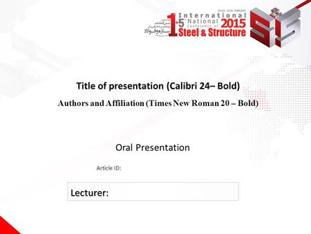 Title of presentation (Calibri 24– Bold) Authors and Affiliation (Times New Roman 20 – Bold) Oral Presentation Article ID: Lecturer: