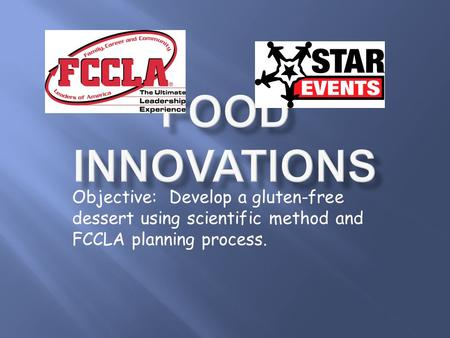 Objective: Develop a gluten-free dessert using scientific method and FCCLA planning process.