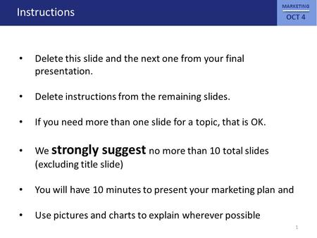 MARKETING OCT 4 Instructions Delete this slide and the next one from your final presentation. Delete instructions from the remaining slides. If you need.