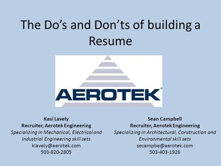 The Do's and Don'ts of building a Resume Kasi Lavely Recruiter, Aerotek Engineering Specializing in Mechanical, Electrical and Industrial Engineering skill.