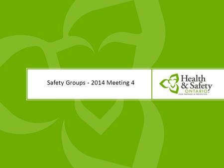 Safety Groups - 2014 Meeting 4. www.safetygroups.ca Welcome and review agenda  2014 year-end program expectations and overview workshop  2014 Year-end.