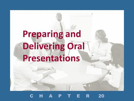 Preparing and Delivering Oral Presentations C H A P T E R 20.