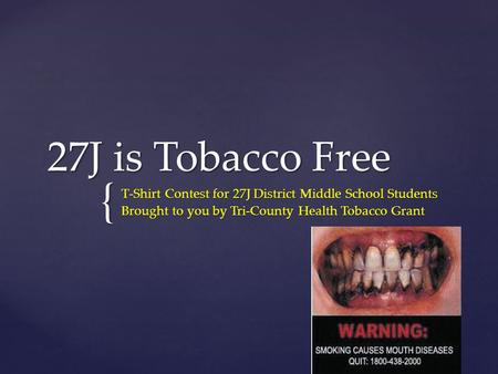 { 27J is Tobacco Free T-Shirt Contest for 27J District Middle School Students Brought to you by Tri-County Health Tobacco Grant.