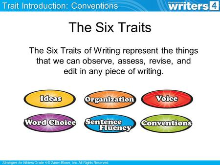 Strategies for Writers Grade 4 © Zaner-Bloser, Inc. All Rights Reserved. The Six Traits The Six Traits of Writing represent the things that we can observe,