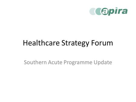 Healthcare Strategy Forum Southern Acute Programme Update.