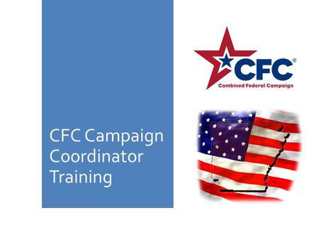 CFC Campaign Coordinator Training. Mission Statement The mission of the Combined Federal Campaign is to support and promote philanthropy through a voluntary.