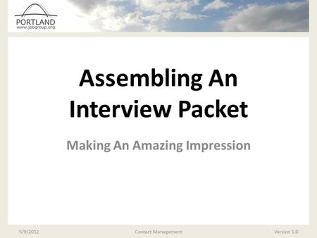 Assembling An Interview Packet Making An Amazing Impression 5/9/2012Version 1.0Contact Management.