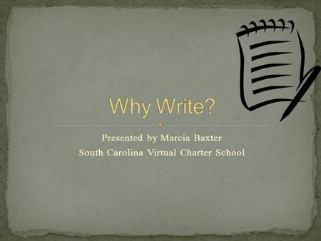 Presented by Marcia Baxter South Carolina Virtual Charter School.