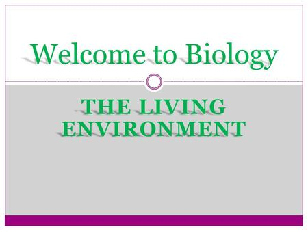 THE LIVING ENVIRONMENT Welcome to Biology. Introduction Biology is the study of living organisms, their interrelationships, and the non- living factors.