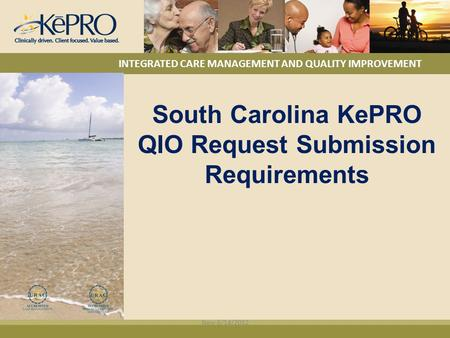INTEGRATED CARE MANAGEMENT AND QUALITY IMPROVEMENT South Carolina KePRO QIO Request Submission Requirements New 6/14/2012.
