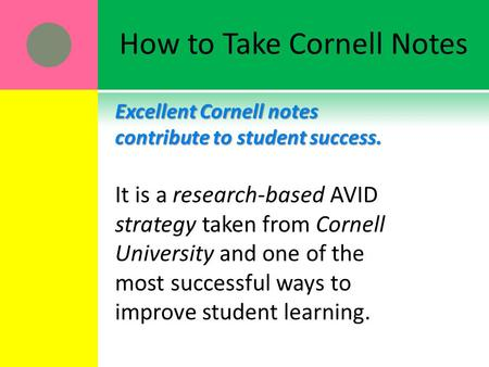 How to Take Cornell Notes Excellent Cornell notes contribute to student success. It is a research-based AVID strategy taken from Cornell University and.