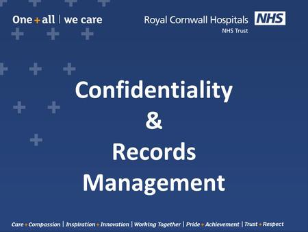 Confidentiality & Records Management. What is Information Governance? What is Records Management?