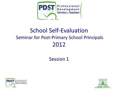 School <strong>Self</strong>-Evaluation Seminar for Post-Primary School Principals 2012 Session 1.