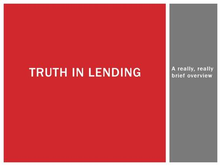 A really, really brief overview TRUTH IN LENDING.