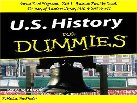 Power Point Magazine: Part 1 - America: How We Lived.