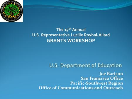 Joe Barison San Francisco Office Pacific-Southwest Region Office of Communications and Outreach The 17 th Annual U.S. Representative Lucille Roybal-Allard.