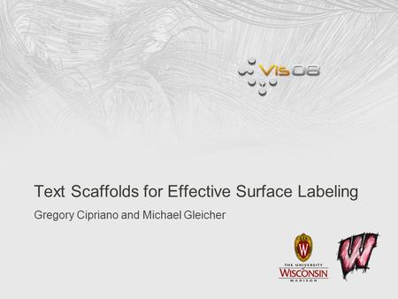 Text Scaffolds for Effective Surface Labeling Gregory Cipriano and Michael Gleicher.