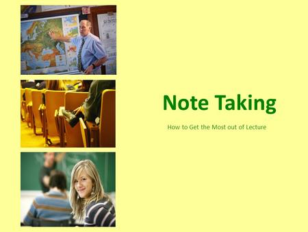 Note Taking How to Get the Most out of Lecture. What's the Point? Attendance and listening are important, but not enough. You need to retain material.
