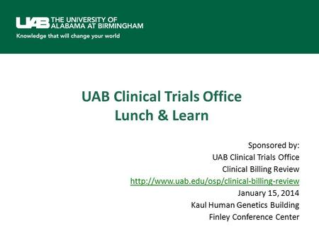 UAB Clinical Trials Office Lunch & Learn Sponsored by: UAB Clinical Trials Office Clinical Billing Review