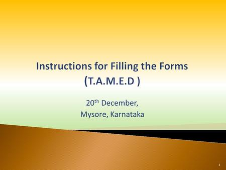 20 th December, Mysore, Karnataka 1.  Introduction to T.A.M.E.D. templates  Understanding templates  Filling procedure  Department wise templates.