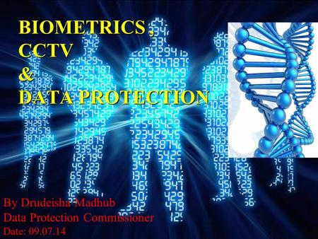 BIOMETRICS, CCTV & DATA PROTECTION By Drudeisha Madhub Data Protection Commissioner Date: 09.07.14.