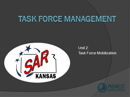 Unit 2: Task Force Mobilization. Unit Goal Upon completion of this unit, participants will be able to describe the management activities necessary to.